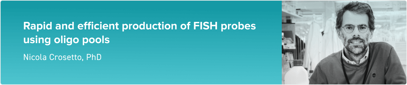 Rapid and efficient production of FISH probes using oligo pools with Nicola Crosetto